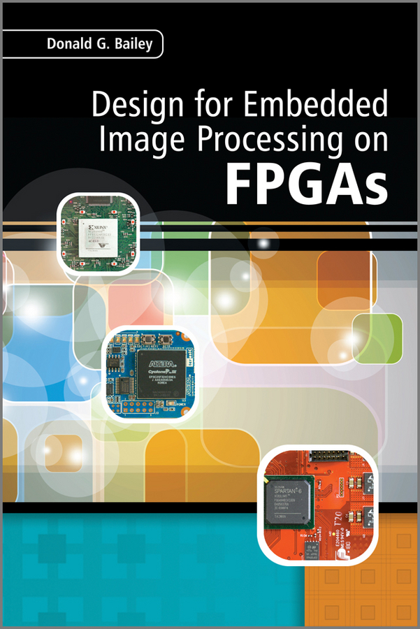 Donald Bailey G. Design for Embedded Image Processing on FPGAs hexagonal grid and wavelets in image processing