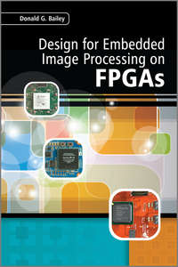 Donald Bailey G. - Design for Embedded Image Processing on FPGAs