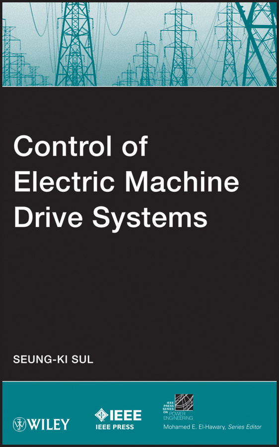 Seung-Ki Sul Control of Electric Machine Drive Systems cortes patricio predictive control of power converters and electrical drives isbn 9781119941453