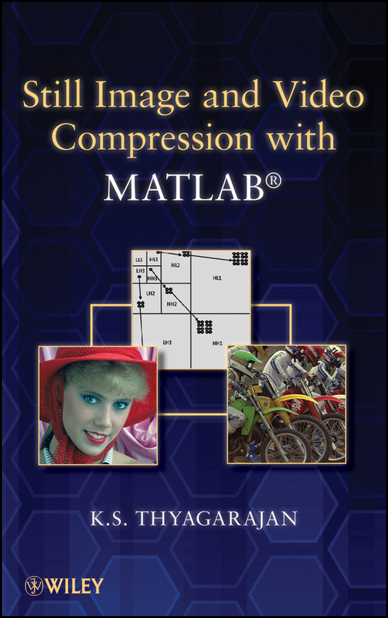 K. Thyagarajan S. Still Image and Video Compression with MATLAB hexagonal grid and wavelets in image processing
