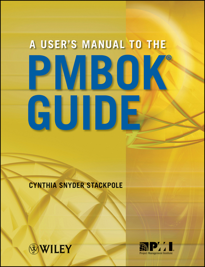 Cynthia Stackpole Snyder A User's Manual to the PMBOK Guide stephen denning the leader s guide to radical management reinventing the workplace for the 21st century