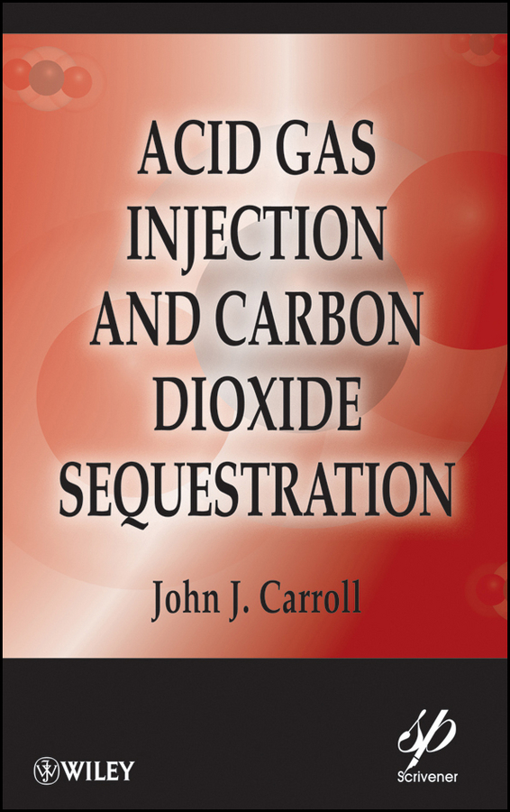 John Carroll J. Acid Gas Injection and Carbon Dioxide Sequestration estimating technically and economically recoverable unconventional gas