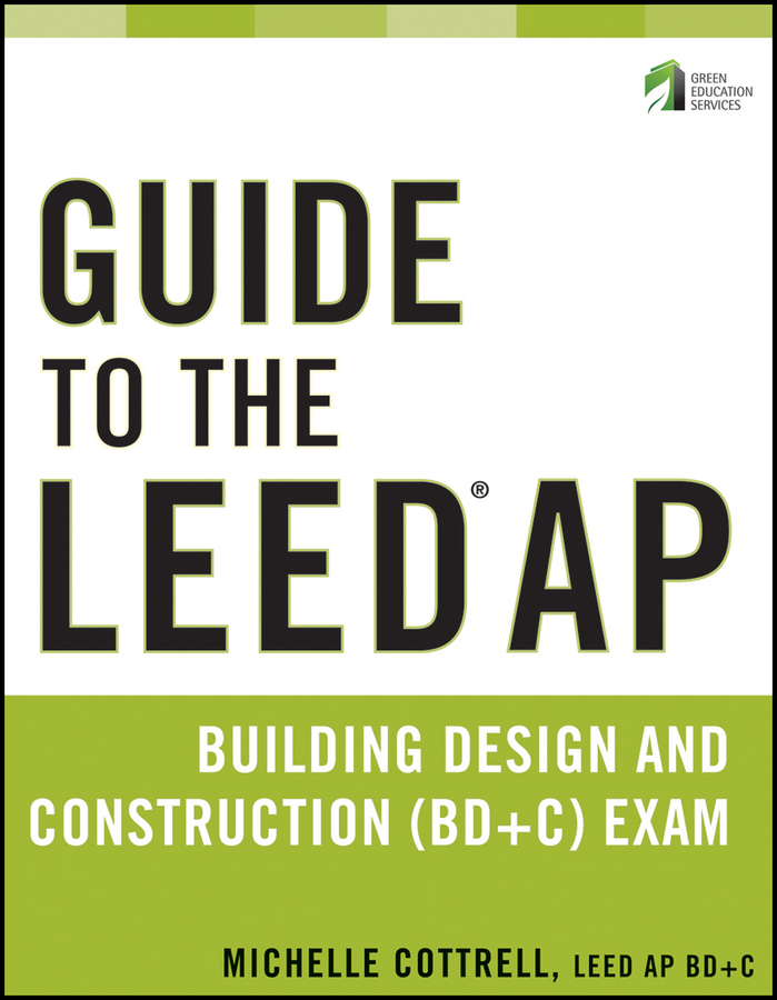 Michelle  Cottrell. Guide to the LEED AP Building Design and Construction (BD&C) Exam