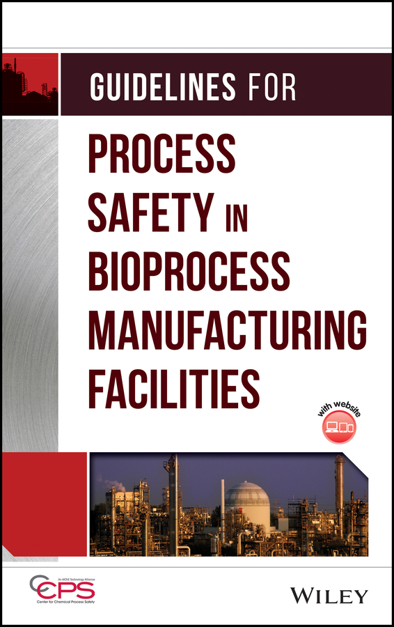 CCPS (Center for Chemical Process Safety) Guidelines for Process Safety in Bioprocess Manufacturing Facilities composite structures design safety and innovation