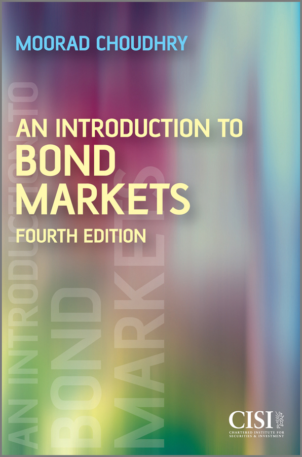 Moorad Choudhry An Introduction to Bond Markets moorad choudhry fixed income securities and derivatives handbook