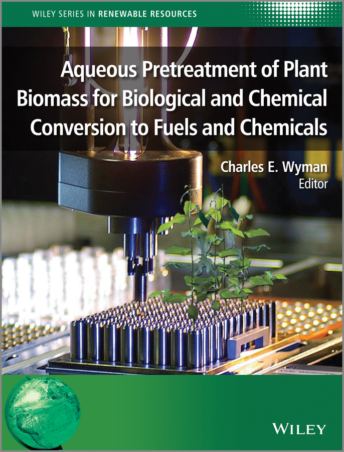 Charles Wyman E. Aqueous Pretreatment of Plant Biomass for Biological and Chemical Conversion to Fuels and Chemicals evaluation of aqueous solubility of hydroxamic acids by pls modelling