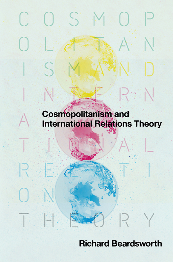Richard Beardsworth Cosmopolitanism and International Relations Theory ISBN: 9780745672830