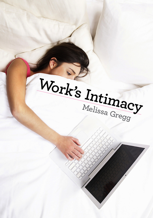Melissa  Gregg. Work's Intimacy