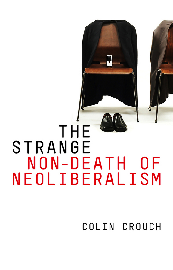 Colin Crouch The Strange Non-death of Neo-liberalism ISBN: 9780745672977 colin jones office markets and public policy