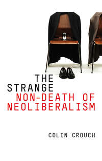 Colin  Crouch - The Strange Non-death of Neo-liberalism