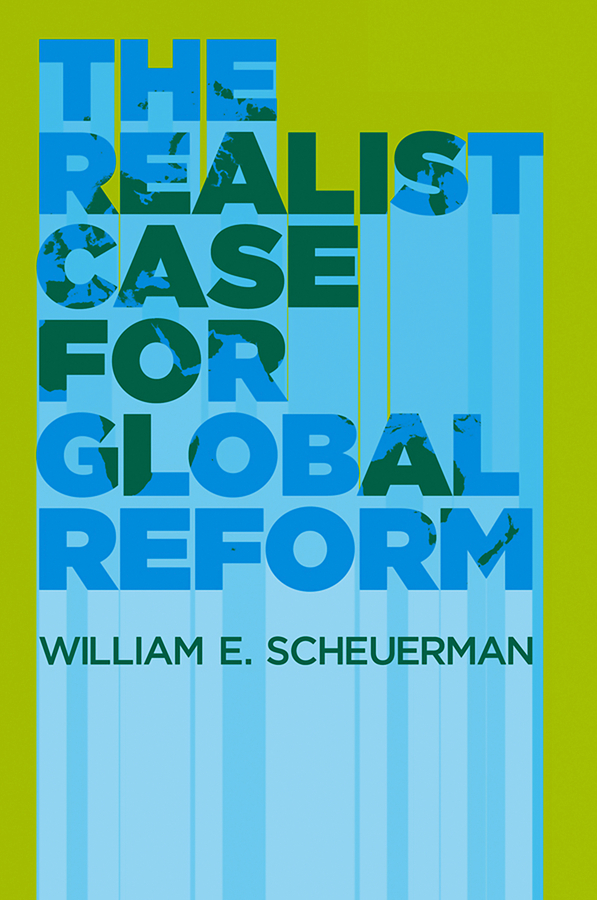 William Scheuerman E. The Realist Case for Global Reform managers of global change – the influence of international environmental bureaucracies