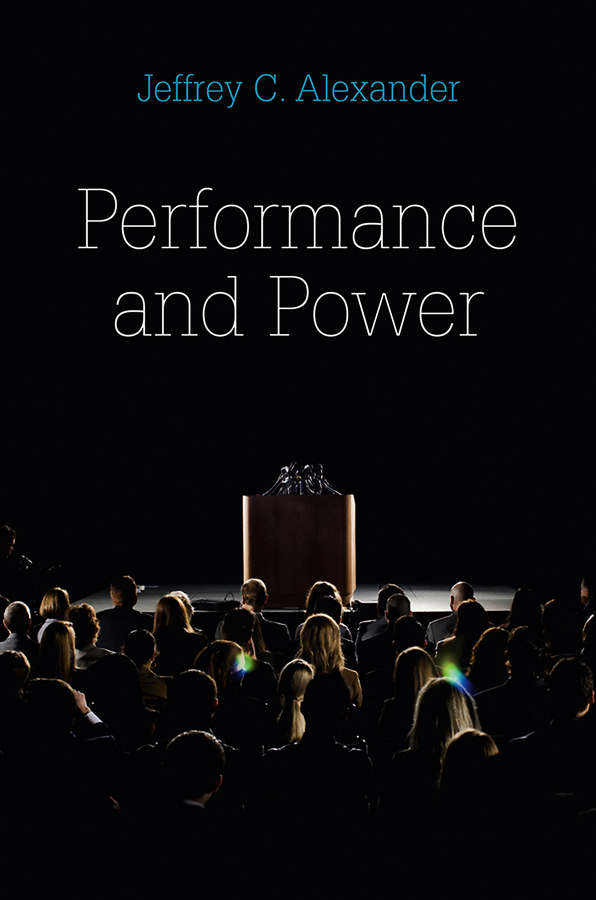 Jeffrey C. Alexander Performance and Power gender power and social class