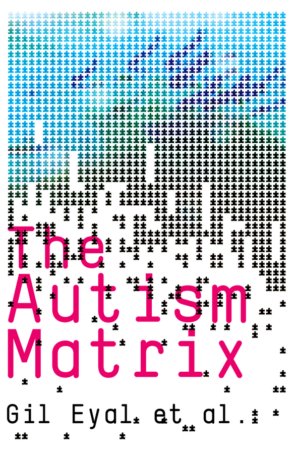 Gil Eyal The Autism Matrix reasoning behaviour across the autism and psychosis continuums