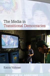 Katrin  Voltmer - The Media in Transitional Democracies