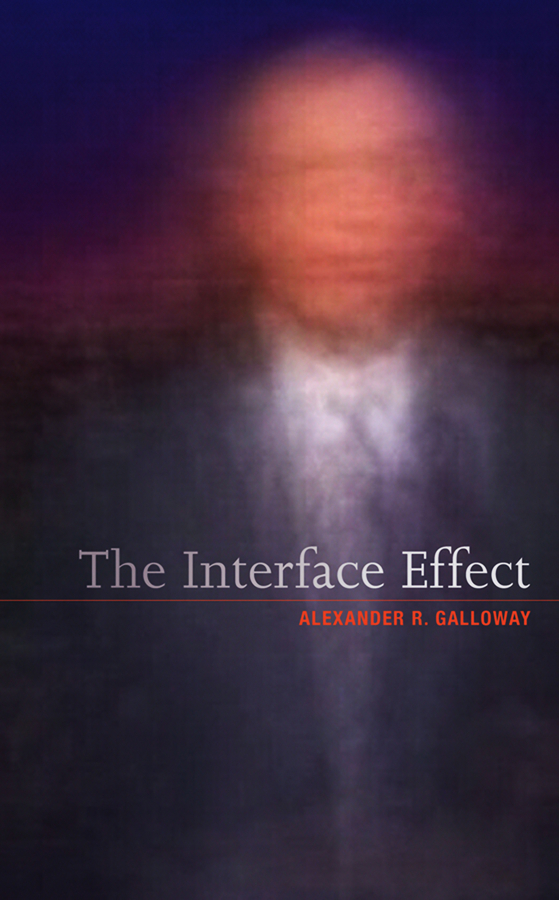 Alexander Galloway R. The Interface Effect the limits of transparency