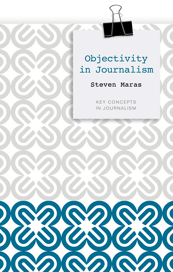Steven Maras Objectivity in Journalism 20 5 861123