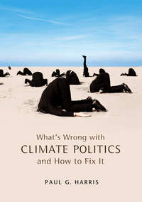 Paul Harris G. - What's Wrong with Climate Politics and How to Fix It