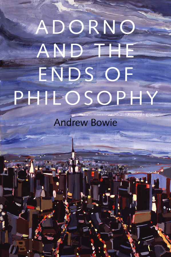 Andrew Bowie Adorno and the Ends of Philosophy
