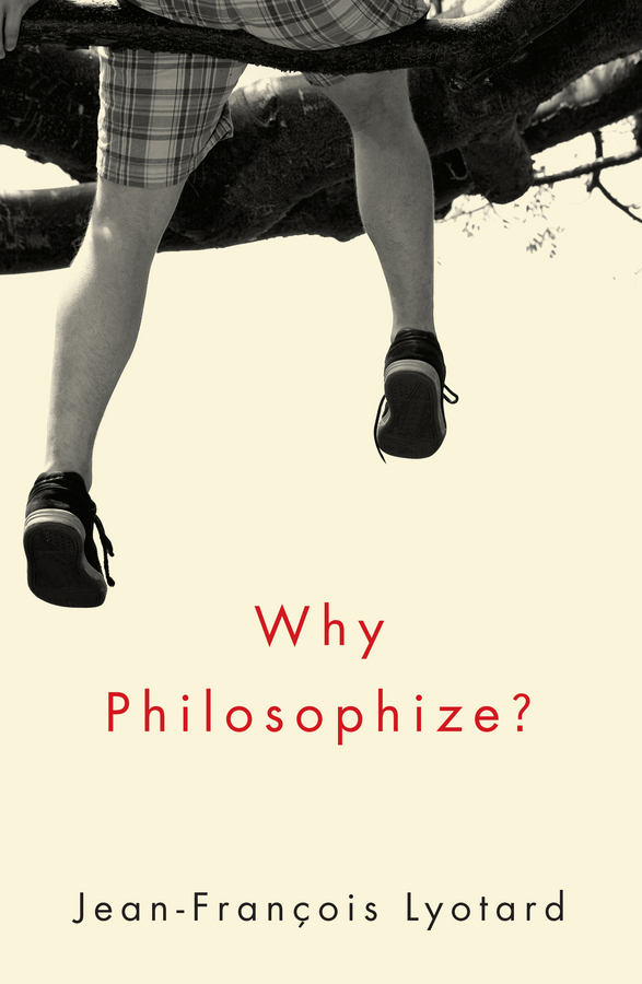 Jean-Francois Lyotard Why Philosophize? john rawls lectures on the history of moral philosophy