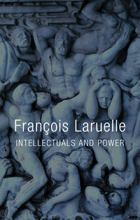 Francois  Laruelle - Intellectuals and Power