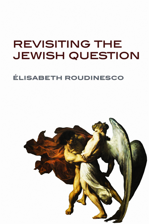 Elisabeth Roudinesco Revisiting the Jewish Question ISBN: 9780745683720 israel and the politics of jewish identity