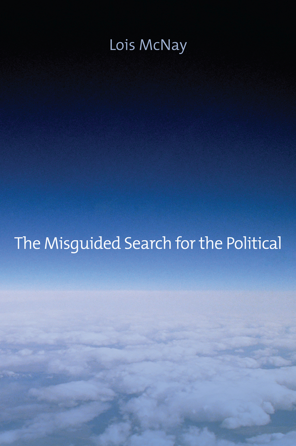 Lois McNay The Misguided Search for the Political the relevance of political science