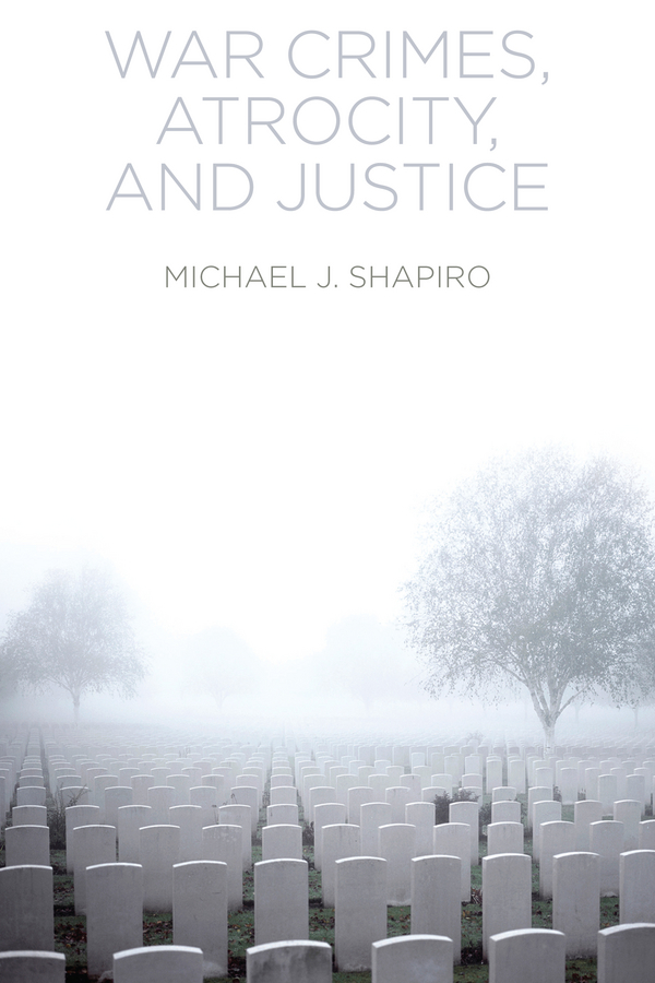 Michael Shapiro J. War Crimes, Atrocity and Justice ISBN: 9780745689531 g shapiro nietzschean narratives paper