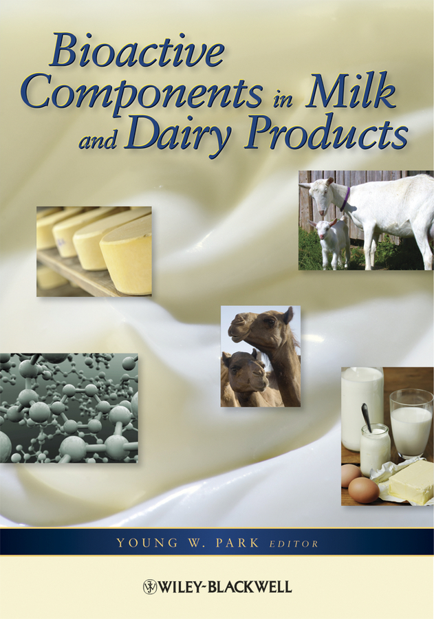 Young Park W. Bioactive Components in Milk and Dairy Products production utilization and marketing of milk and milk products