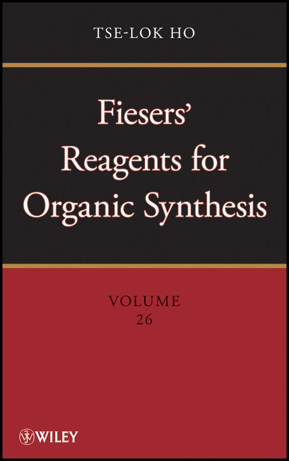 Tse-lok Ho Fiesers' Reagents for Organic Synthesis, Volume 26 a knipe c organic reaction mechanisms 2008 an annual survey covering the literature dated january to december 2008