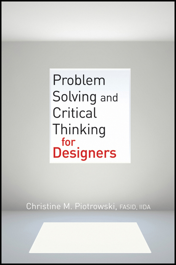 Christine M. Piotrowski. Problem Solving and Critical Thinking for Designers