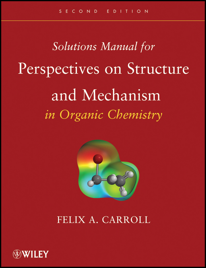 Felix Carroll A. Solutions Manual for Perspectives on Structure and Mechanism in Organic Chemistry advances in physical organic chemistry 29