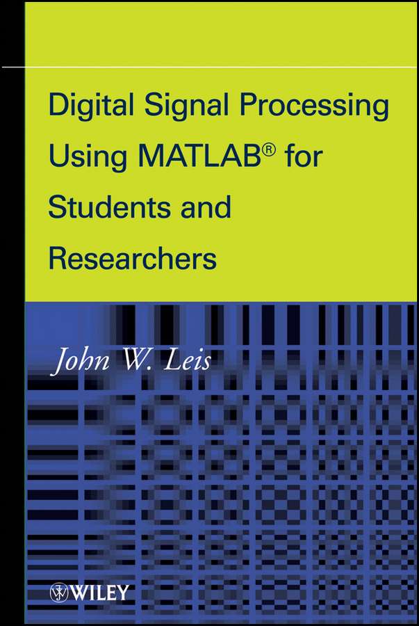 John Leis W. Digital Signal Processing Using MATLAB for Students and Researchers