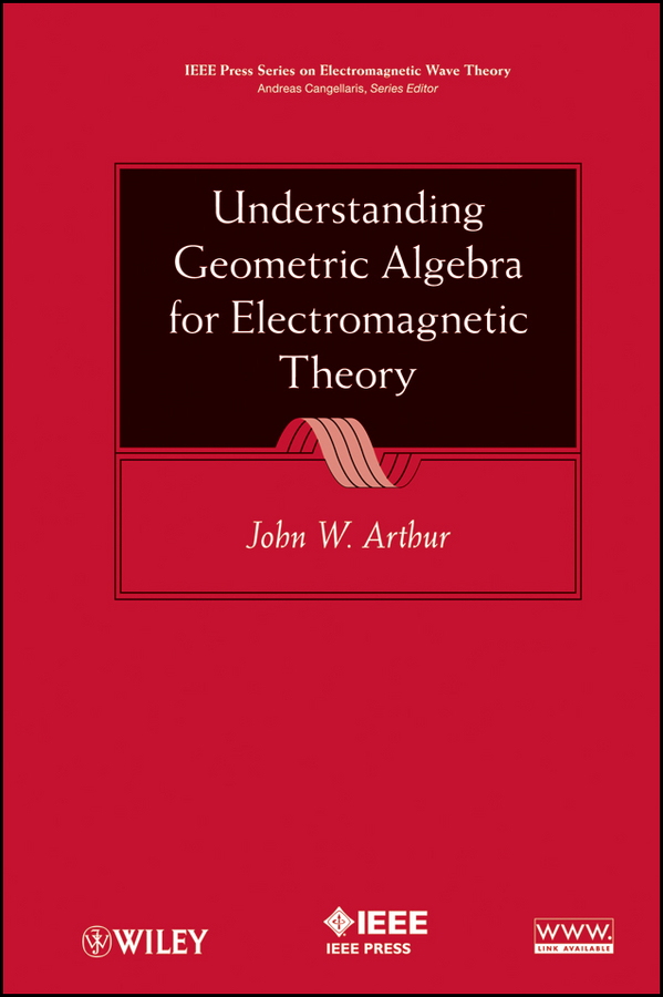 John Arthur W. Understanding Geometric Algebra for Electromagnetic Theory the salmon who dared to leap higher