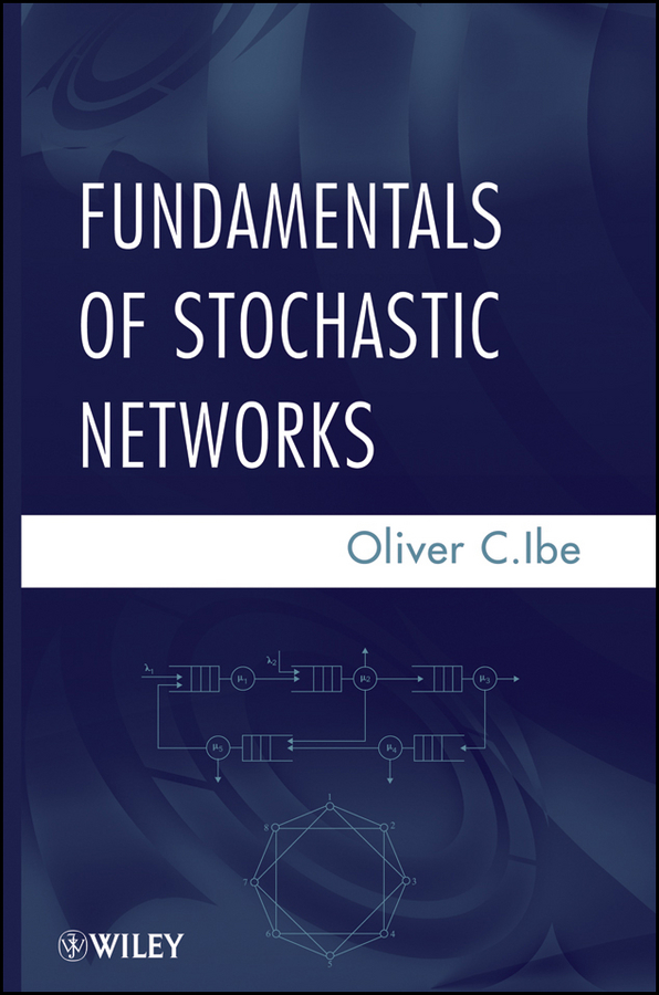 Oliver Ibe C.. Fundamentals of Stochastic Networks