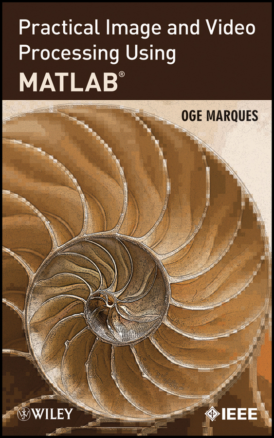 Oge Marques Practical Image and Video Processing Using MATLAB modeling spherical image objects using wavelets