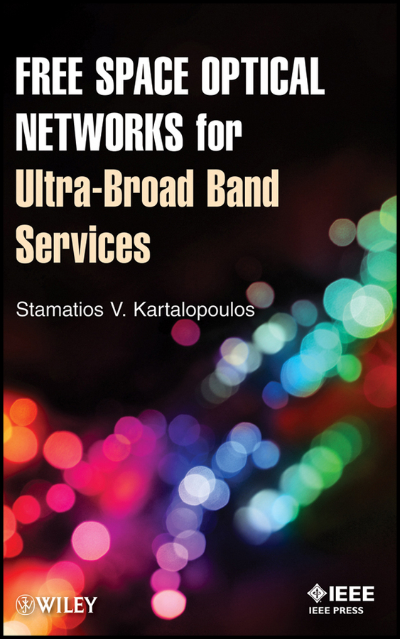 Stamatios Kartalopoulos V. Free Space Optical Networks for Ultra-Broad Band Services ISBN: 9781118104217 components and techniques for high speed optical communications