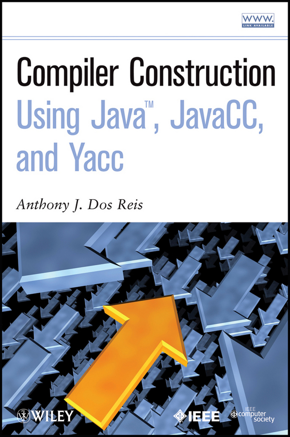 Anthony J. Dos Reis Compiler Construction Using Java, JavaCC, and Yacc mst726c lf