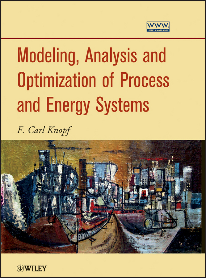 F. Knopf Carl Modeling, Analysis and Optimization of Process and Energy Systems practical approach to exergy and thermoeconomic analyses of industrial processes