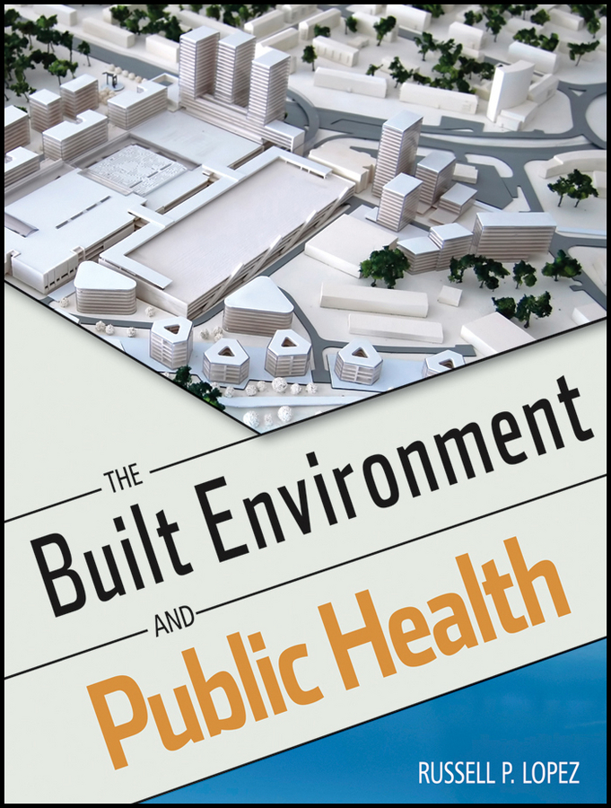 Russell Lopez P. The Built Environment and Public Health urbanization and urban environmental challenges