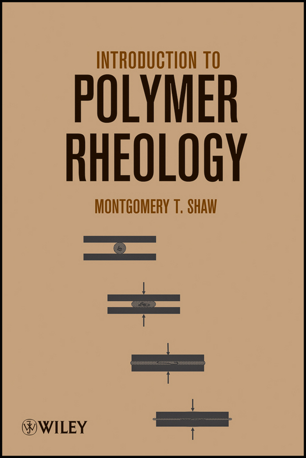 Montgomery Shaw T. Introduction to Polymer Rheology an introduction to behavioral economics