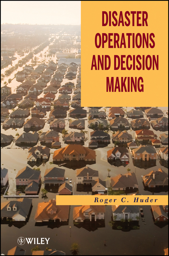 Roger Huder C. Disaster Operations and Decision Making handbooks in operations research and management science simulation 13