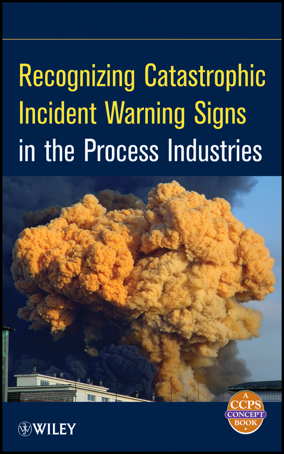 CCPS (Center for Chemical Process Safety) Recognizing Catastrophic Incident Warning Signs in the Process Industries seeing things as they are