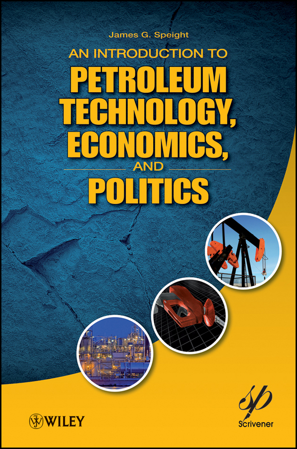 James Speight G. An Introduction to Petroleum Technology, Economics, and Politics james chu a  rebuilding shattered lives