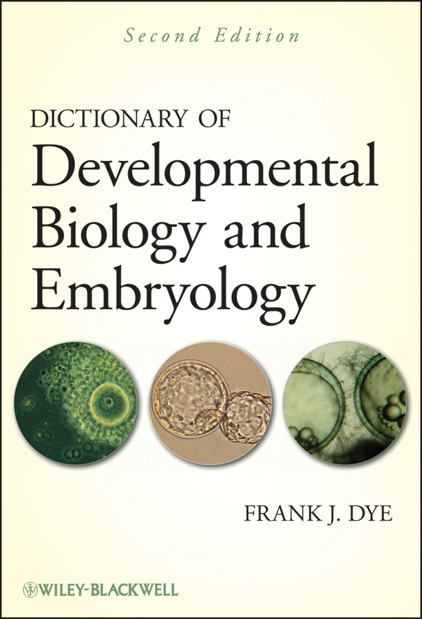 Frank Dye J. Dictionary of Developmental Biology and Embryology kwang w jeon international review of cell and molecular biology 278