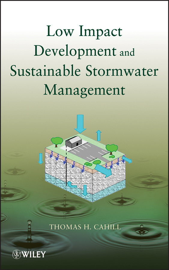 Thomas Cahill H. Low Impact Development and Sustainable Stormwater Management brad hardin bim and construction management proven tools methods and workflows