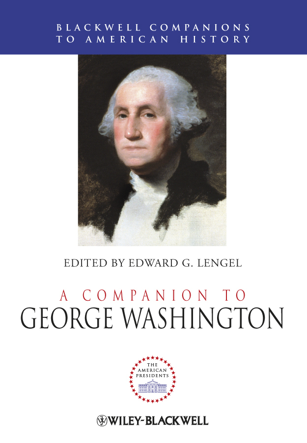 Edward Lengel G. A Companion to George Washington tobias george smollett the history of england from the revolution in 1688 to the death of george the second vol 1