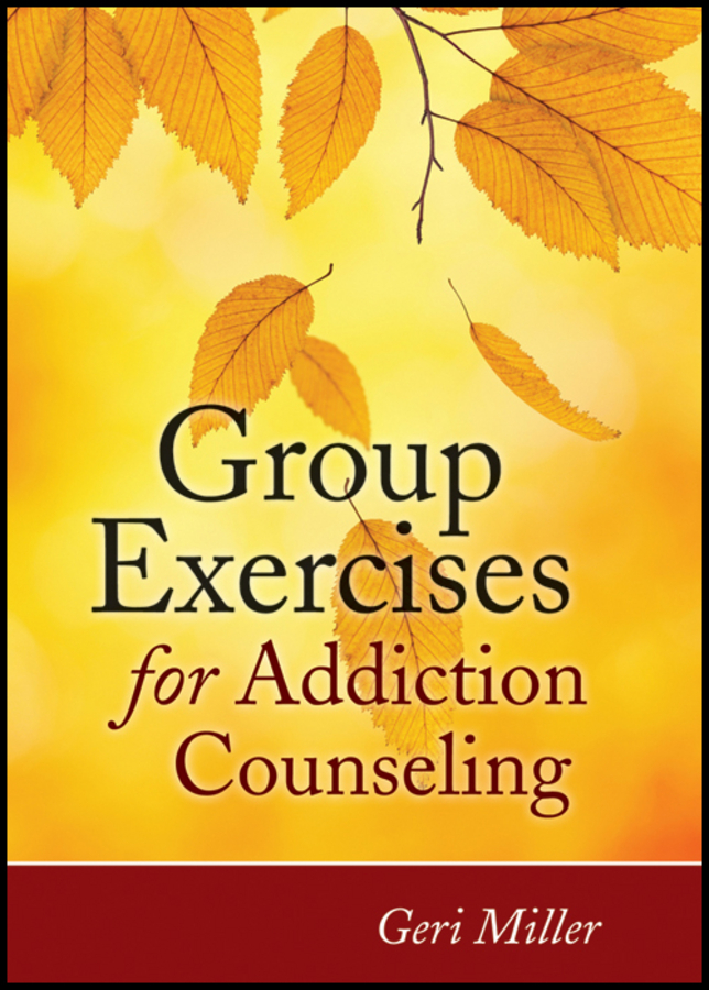 Geri  Miller. Group Exercises for Addiction Counseling