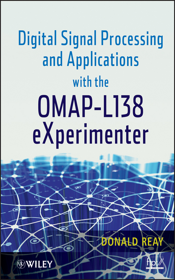 Donald Reay S. Digital Signal Processing and Applications with the OMAP - L138 eXperimenter