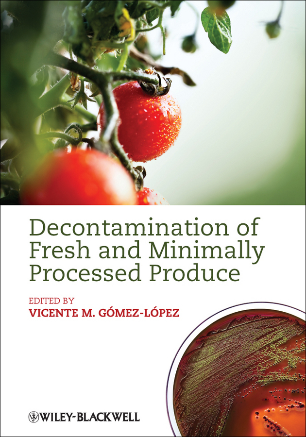 Vicente Gomez-Lopez M. Decontamination of Fresh and Minimally Processed Produce