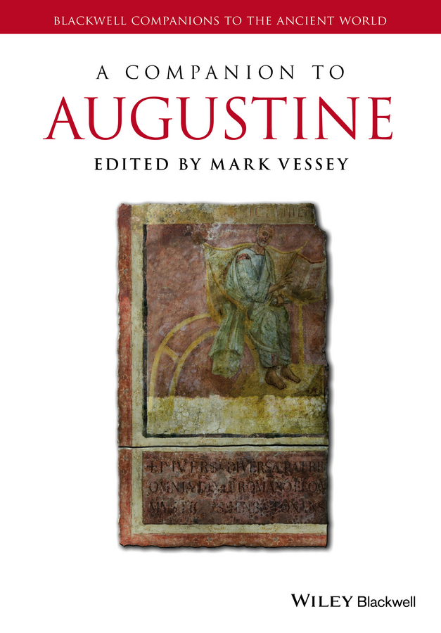 Mark Vessey A Companion to Augustine solitude in pursuit of a singular life in a crowded world